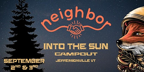 Neighbor Presents : Into The Sun Campout billets