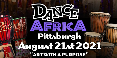 """Dance Africa Pittsburgh 2021  """"ART WITH A PURPOSE"""" tickets"""