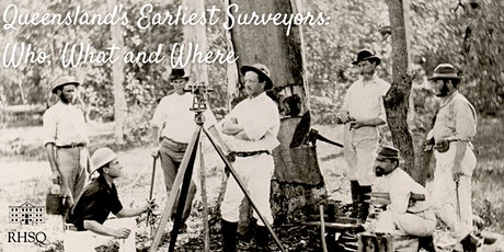 Queensland's Earliest Surveyors: Who, What and Where tickets