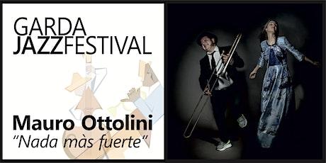 "Garda Jazz Festival 2021 - MAURO OTTOLINI ""Nada màs fuerte"" biglietti"