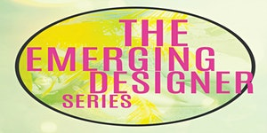 4th Annual Emerging Designer Series Presented by...