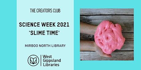 Creators  Club Science Week 2021 -  Slime Time! tickets