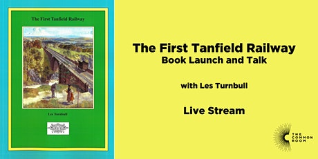 The First Tanfield Railway - Live Streamed Public Talk by Les Turnbull tickets