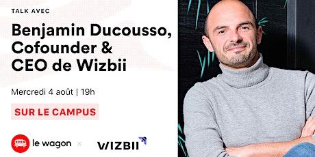 ApéroTalk avec Benjamin Ducousso, Cofounder & CEO de Wizbii. billets