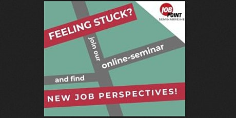 Feeling stuck? Join our free online seminar and find new job perspectives! tickets