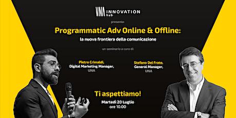 Programmatic Adv Online ed Offline: la nuova frontiera della comunicazione. biglietti