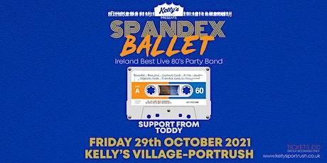 Spandex Ballet,  at Kellys Village,  Friday 29th October, 80s Night tickets