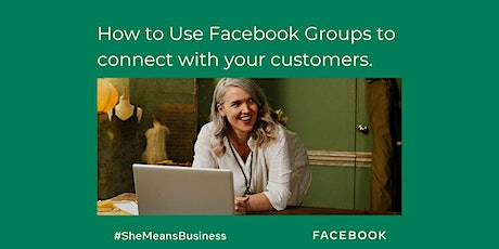 How to Use Facebook Groups to Connect with Your Customers #SheMeansBusiness tickets