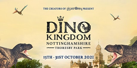 Dino Kingdom Nottinghamshire tickets