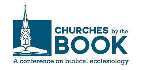 Churches by the Book: A Conference on Biblical Ecclesiology tickets