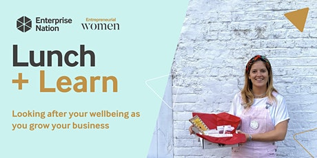 Lunch and Learn: Looking after your wellbeing as you grow your business tickets