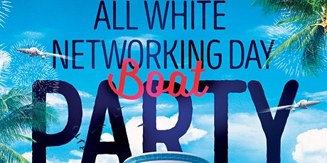 ALL WHITE DAY NETWORKING BOAT PARTY tickets