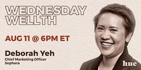 Wednesday Wellth, with Deborah Yeh, CMO at Sephora tickets