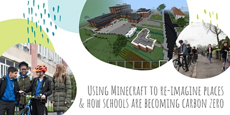 Using Minecraft to re-imagine places & how schools are becoming carbon zero tickets