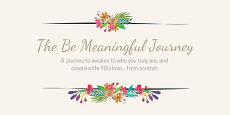 The Be Meaningful Journey:  A journey into the present to return to joy! tickets