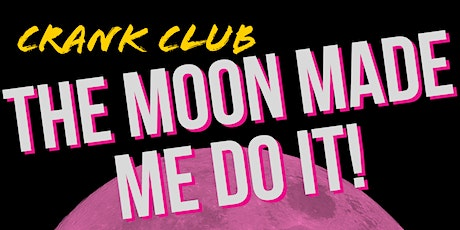 Crank Club: The Moon Made Me Do It tickets