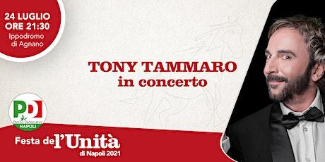 """TONY TAMMARO in concerto alla Festa de L'Unità """"Napoli Corri"""" biglietti"""