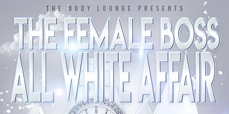 "THE FEMALE BOSS ""ALL WHITE AFFAIR""  #ladiesnight #allwhite #outside tickets"