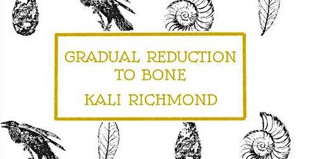 Launch of 'Gradual Reduction to Bone' Kali Richmond tickets