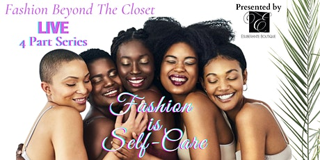 Fashion Is Self Care...Fashion Beyond The Closet- LIVE 4 Part Series tickets