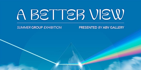 """""""A BETTER VIEW"""" - SUMMER GROUP EXHIBITION AT ABV GALLERY tickets"""