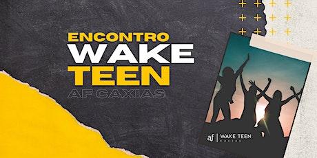 Wake Teen | Caxias | Sábado • 07/08 • 18h ingressos