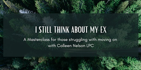 HELP! I STILL Think About My Ex!  With Therapist Colleen Nelson tickets