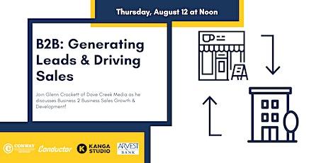 B2B: Generating Leads & Driving Sales tickets