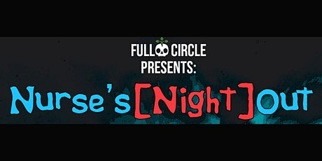 Full Circle Presents: Nurse's Night Out tickets