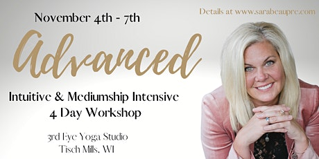 ADVANCED INTUITIVE & MEDIUMSHIP WORKSHOP with Psychic Medium Sara Beaupre. tickets