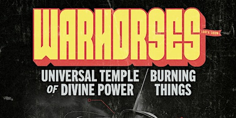 Warhorses wsg. Universal Temple of Divine Power and Burning Things tickets