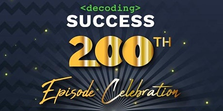 Decoding Success Podcast 200th Episode Celebration tickets