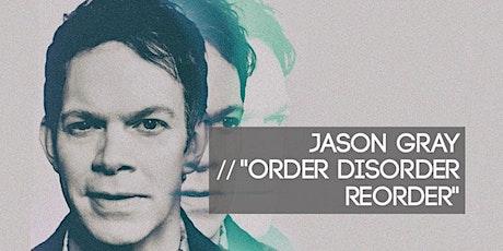 Jason Gray Order Disorder Reorder Tour ! tickets