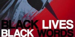 BLACK LIVES, BLACK WORDS - SOLD OUT!!