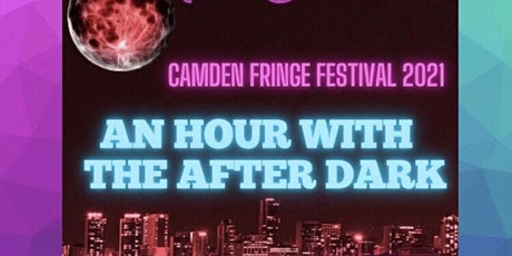 An Hour (Maybe More) With The After Dark : Camden Fringe tickets