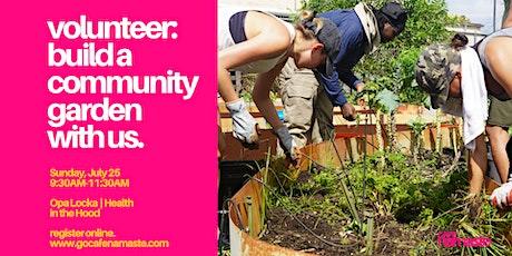 VOLUNTEER! Help us build a community vegetable garden tickets