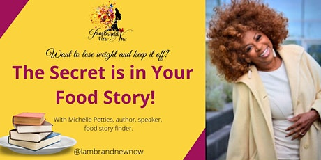 Want to lose weight and keep it off? The Secret is in Your  Food Story! tickets