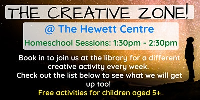 Term 3: HOMESCHOOL: The Creative Zone @ The Hewett Centre 1:30pm – 2:30pm