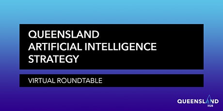Queensland AI Strategy Virtual Roundtable | 28 July Session tickets