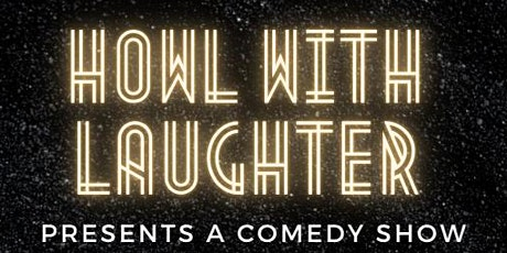 Howl With Laughter presents a comedy show tickets