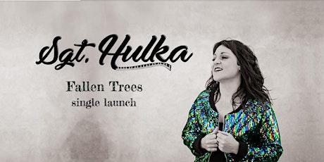 Sgt. Hulka 'Fallen Trees' Single Launch tickets