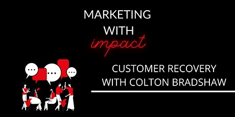 Marketing with Impact Customer Recovery with Colton Bradshaw tickets