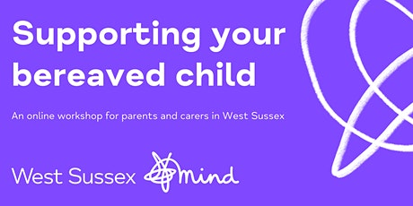 Supporting your bereaved child (for parents and carers) tickets