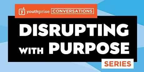 Youthprise: Disrupting with Purpose Series tickets