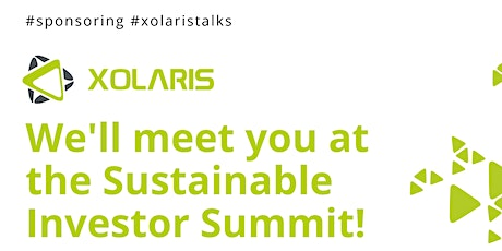 We'll meet you at the Sustainable Investor Summit!  XOLARIS Group Talks Tickets