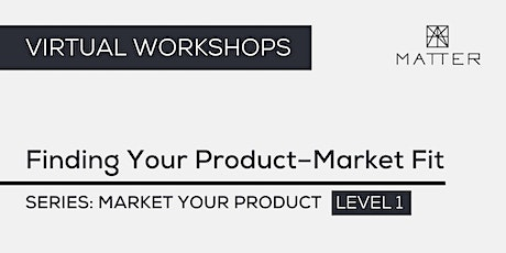 MATTER Workshop: Finding Your Product–Market Fit tickets