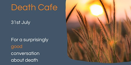 Death Cafe - 10:30am Saturday 31st July 2021 tickets