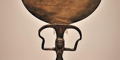 Divine Instruments  Ancient Egypt: Pt.1.3 (Evening)Menats, Sistrum, Mirrors Tickets