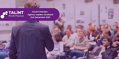 TALiNT PointSix - Agency Leaders: Scotland tickets