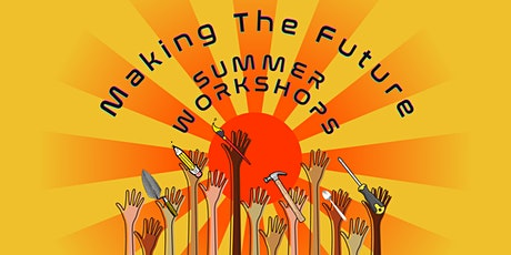 Making The Future ~ PLAYLAB Summer Workshops tickets